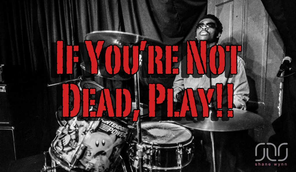 If You're Not Dead, Play!!